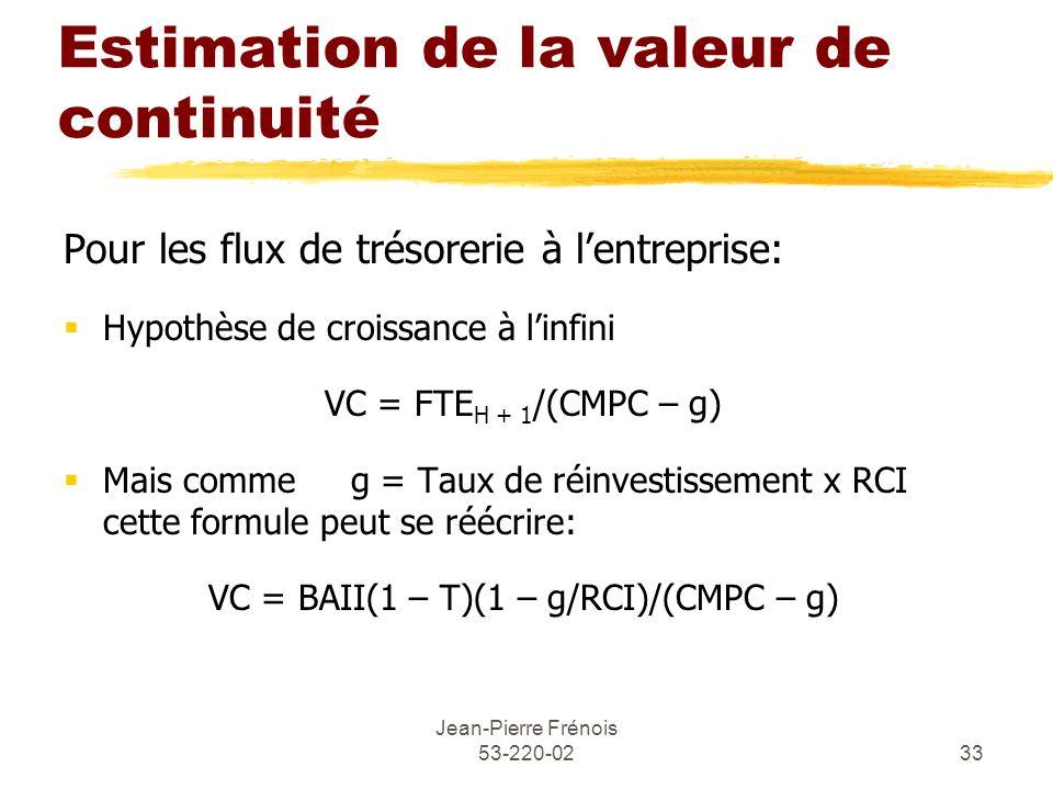 Jean-Pierre Frénois 53-220-0233 Estimation de la valeur de continuité Pour les flux de trésorerie à lentreprise: Hypothèse de croissance à linfini VC
