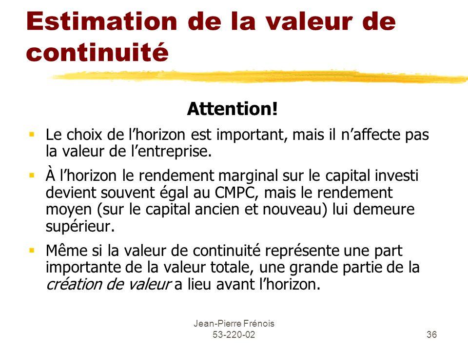 Jean-Pierre Frénois 53-220-0236 Estimation de la valeur de continuité Attention! Le choix de lhorizon est important, mais il naffecte pas la valeur de