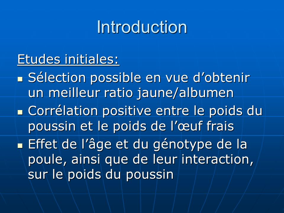 Introduction Etudes initiales: Sélection possible en vue dobtenir un meilleur ratio jaune/albumen Sélection possible en vue dobtenir un meilleur ratio