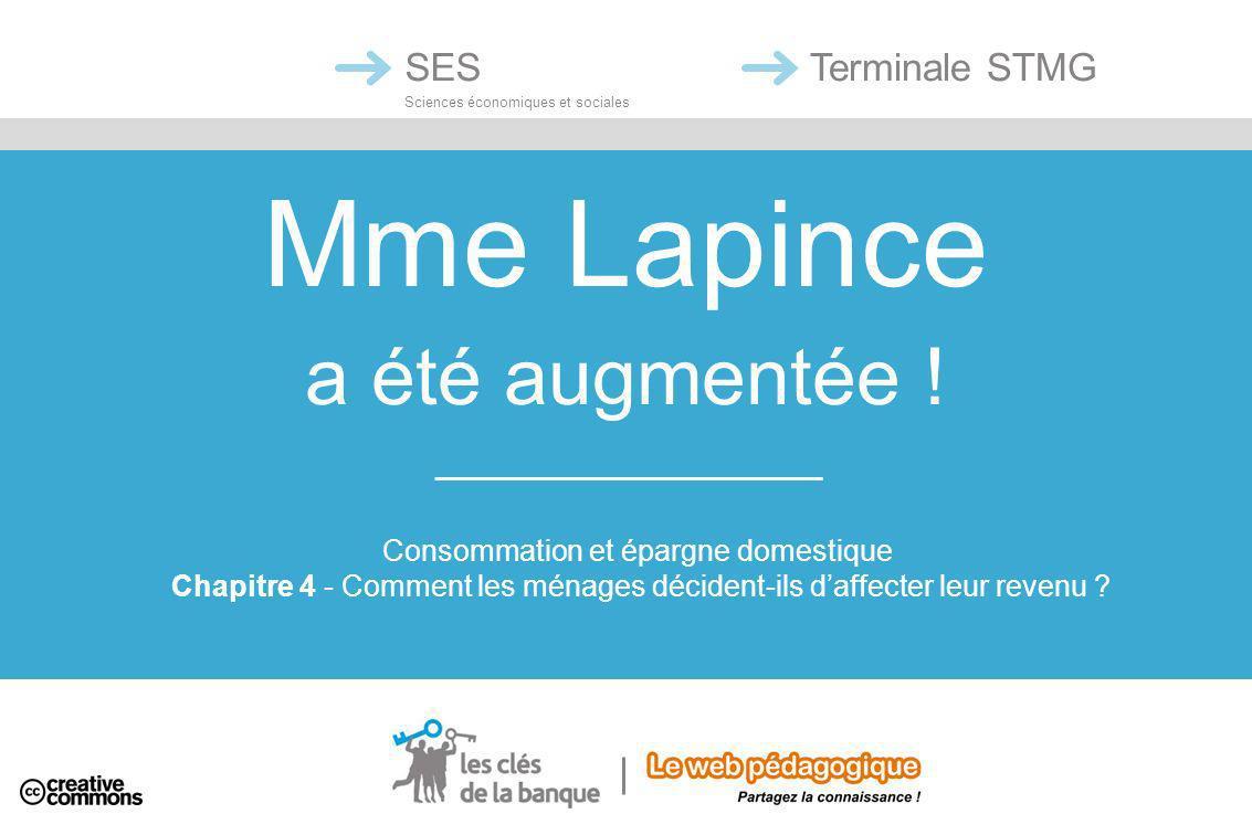 Mme Lapince a été augmentée ! SES Sciences économiques et sociales Terminale STMG Consommation et épargne domestique Chapitre 4 - Comment les ménages