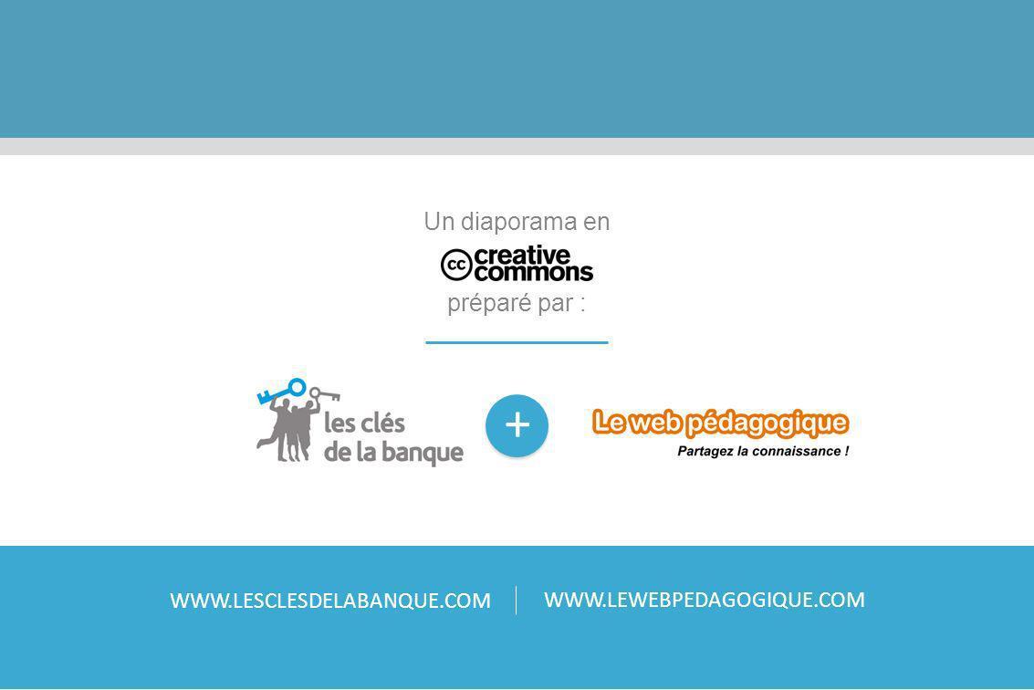 + WWW.LEWEBPEDAGOGIQUE.COM WWW.LESCLESDELABANQUE.COM Un diaporama en préparé par :