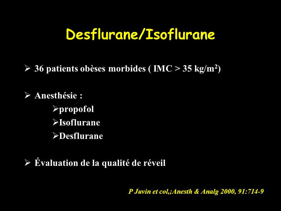 Desflurane/Isoflurane 36 patients obèses morbides ( IMC > 35 kg/m 2 ) Anesthésie : propofol Isoflurane Desflurane Évaluation de la qualité de réveil P