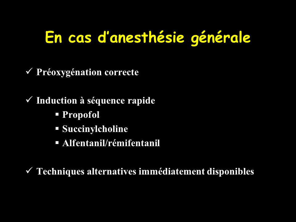 En cas danesthésie générale Préoxygénation correcte Induction à séquence rapide Propofol Succinylcholine Alfentanil/rémifentanil Techniques alternativ