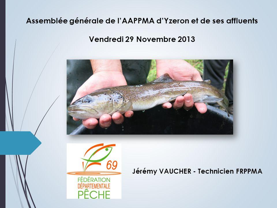 Assemblée générale de lAAPPMA dYzeron et de ses affluents Vendredi 29 Novembre 2013 Jérémy VAUCHER - Technicien FRPPMA