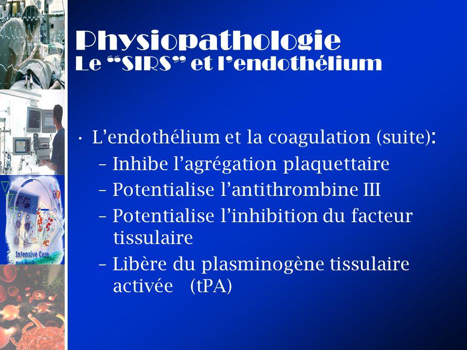 Physiopathologie Le SIRS et lendothélium Lendothélium et la coagulation (suite) : –Inhibe lagrégation plaquettaire –Potentialise lantithrombine III –P