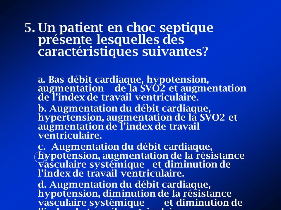 5.Un patient en choc septique présente lesquelles des caractéristiques suivantes? a. Bas débit cardiaque, hypotension, augmentation de la SVO2 et augm