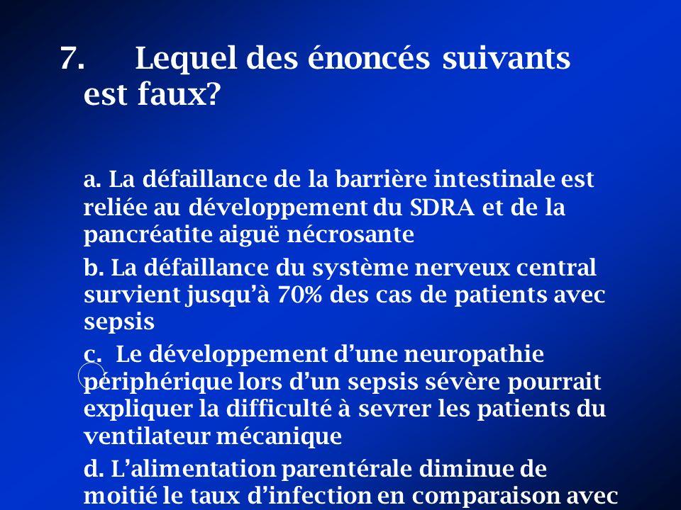 7. Lequel des énoncés suivants est faux? a. La défaillance de la barrière intestinale est reliée au développement du SDRA et de la pancréatite aiguë n