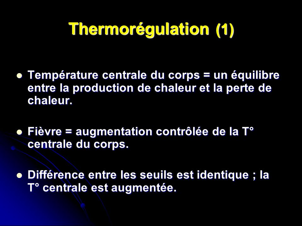 Thermorégulation (1) Température centrale du corps = un équilibre entre la production de chaleur et la perte de chaleur. Température centrale du corps