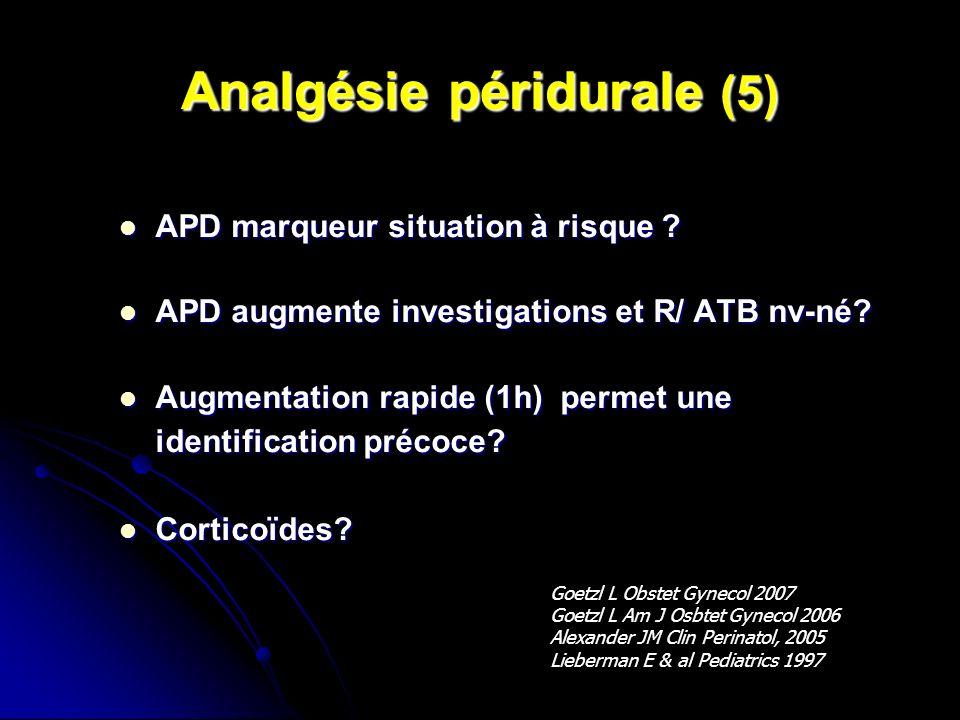 Analgésie péridurale (5) APD marqueur situation à risque ? APD marqueur situation à risque ? APD augmente investigations et R/ ATB nv-né? APD augmente