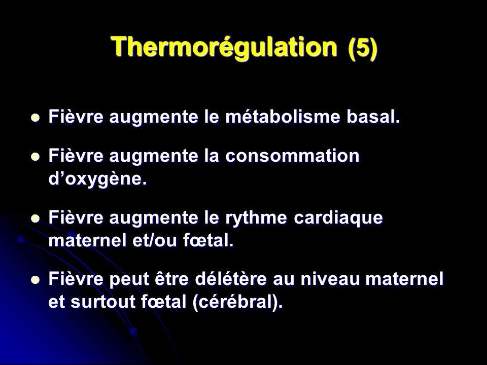 Thermorégulation (5) Fièvre augmente le métabolisme basal. Fièvre augmente le métabolisme basal. Fièvre augmente la consommation doxygène. Fièvre augm