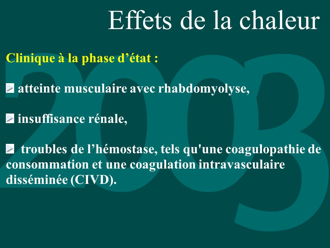 Effets de la chaleur Clinique à la phase détat : atteinte musculaire avec rhabdomyolyse, insuffisance rénale, troubles de lhémostase, tels qu'une coag
