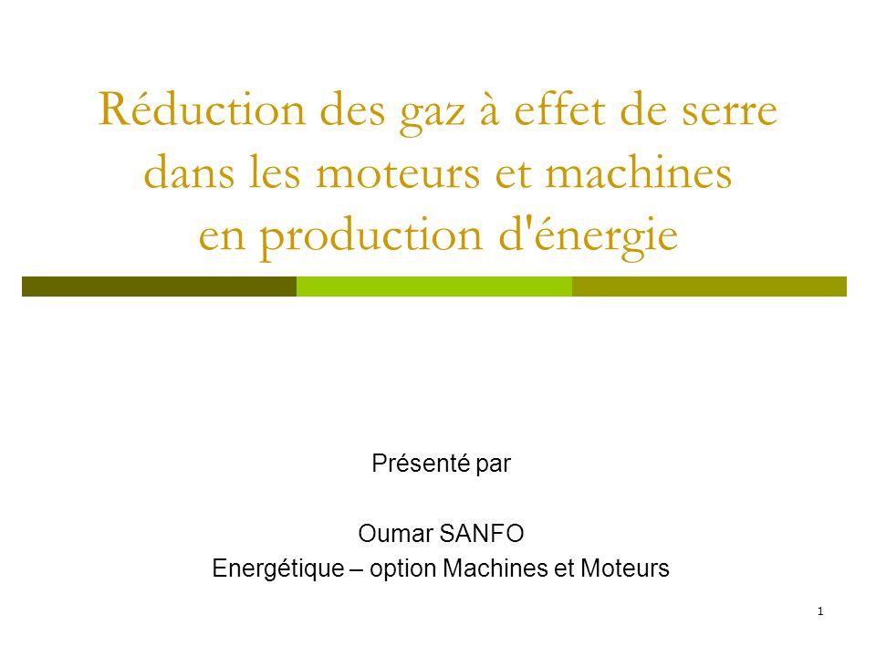 1 Réduction des gaz à effet de serre dans les moteurs et machines en production d'énergie Présenté par Oumar SANFO Energétique – option Machines et Mo