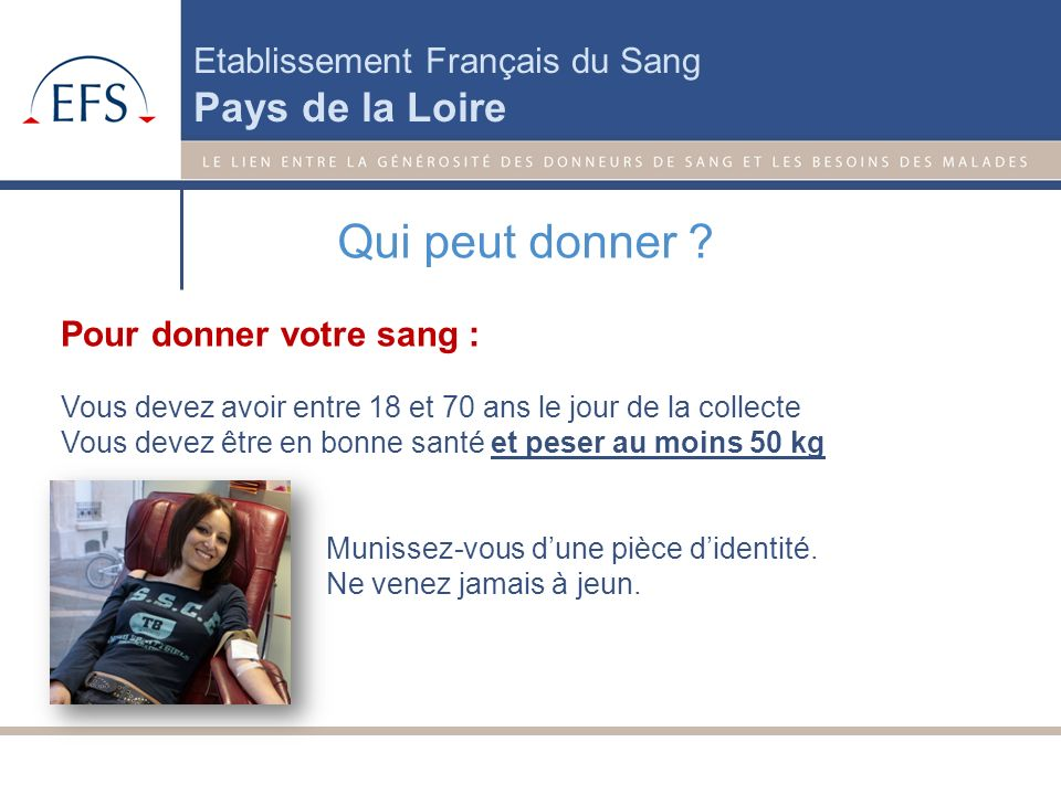 Etablissement Français du Sang Pays de la Loire Comment se déroule un don de sang total ? 1 - Laccueil et linscription du donneur 2 - Entretien médica
