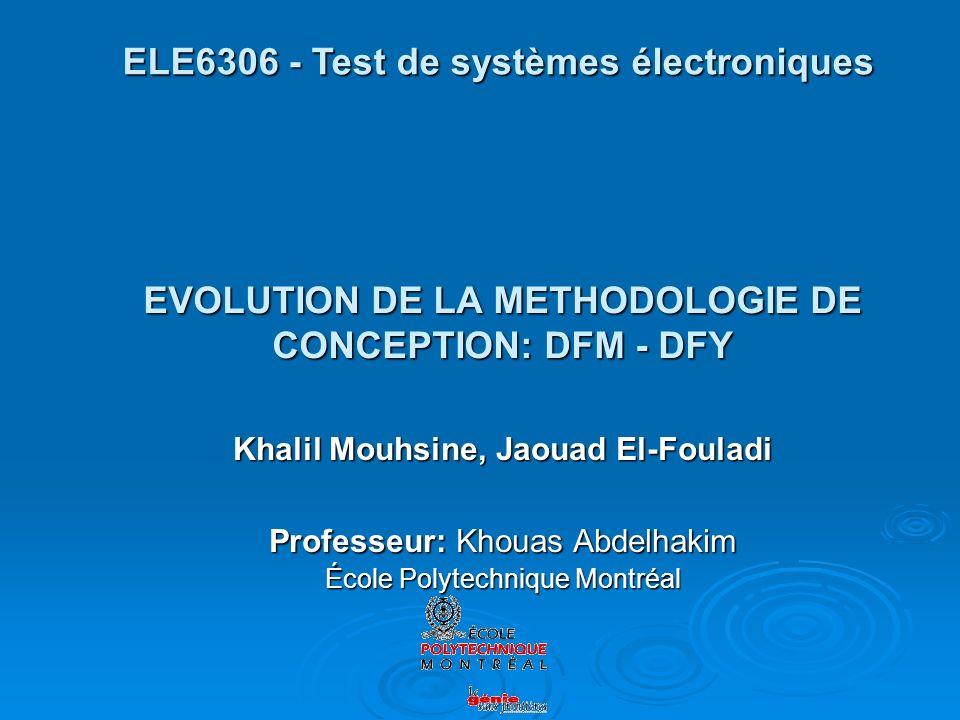 EVOLUTION DE LA METHODOLOGIE DE CONCEPTION: DFM - DFY Khalil Mouhsine, Jaouad El-Fouladi Professeur: Khouas Abdelhakim École Polytechnique Montréal EL