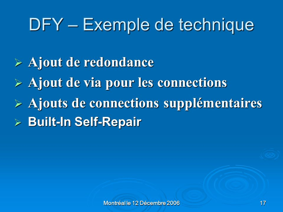 Montréal le 12 Décembre 200617 DFY – Exemple de technique Ajout de redondance Ajout de redondance Ajout de via pour les connections Ajout de via pour