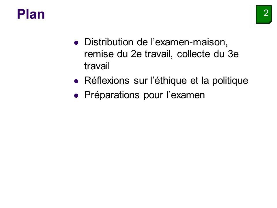 2 Plan Distribution de lexamen-maison, remise du 2e travail, collecte du 3e travail Réflexions sur léthique et la politique Préparations pour lexamen