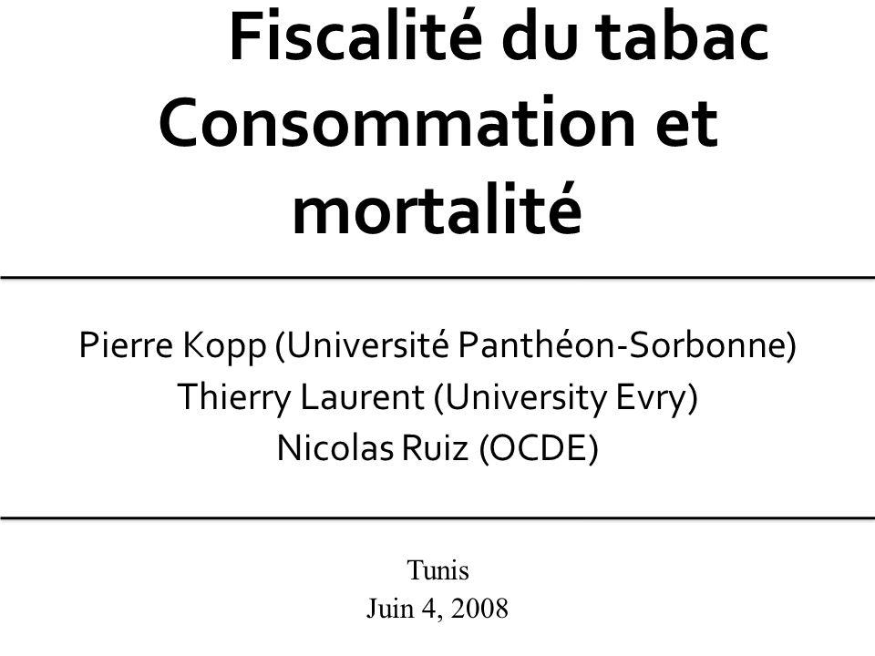 Pierre Kopp (Université Panthéon-Sorbonne) Thierry Laurent (University Evry) Nicolas Ruiz (OCDE) Tunis Juin 4, 2008 Fiscalité du tabac Consommation et