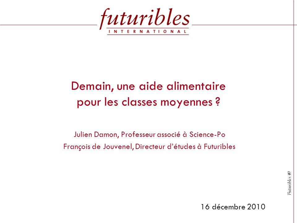 Futuribles ® Demain, une aide alimentaire pour les classes moyennes ? Julien Damon, Professeur associé à Science-Po François de Jouvenel, Directeur dé