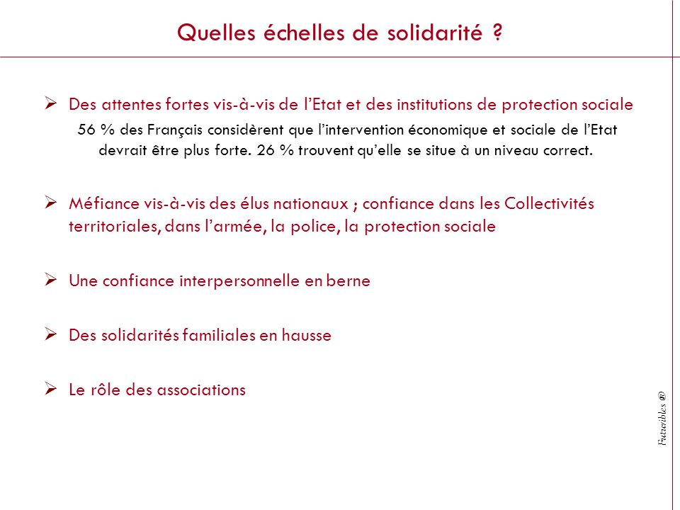Futuribles ® Quelles échelles de solidarité ? Des attentes fortes vis-à-vis de lEtat et des institutions de protection sociale 56 % des Français consi