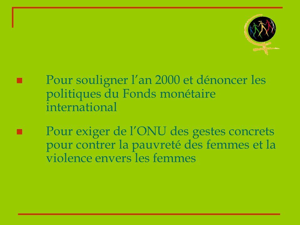 Pour souligner lan 2000 et dénoncer les politiques du Fonds monétaire international Pour exiger de lONU des gestes concrets pour contrer la pauvreté d