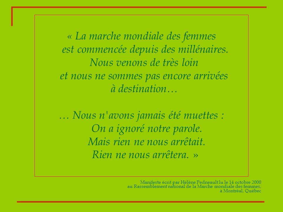 « La marche mondiale des femmes est commencée depuis des millénaires. Nous venons de très loin et nous ne sommes pas encore arrivées à destination… …
