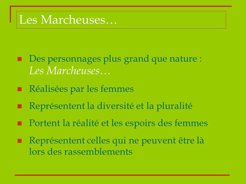 Les Marcheuses… Des personnages plus grand que nature : Les Marcheuses… Réalisées par les femmes Représentent la diversité et la pluralité Portent la