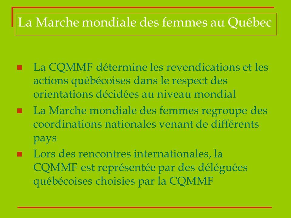 La Marche mondiale des femmes au Québec La CQMMF détermine les revendications et les actions québécoises dans le respect des orientations décidées au