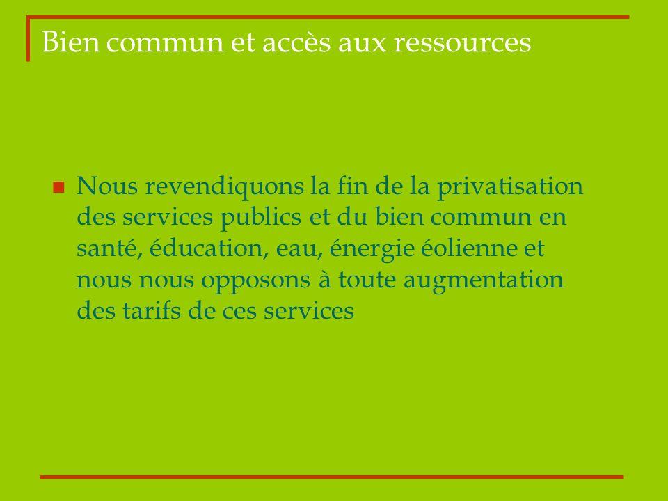 Bien commun et accès aux ressources Nous revendiquons la fin de la privatisation des services publics et du bien commun en santé, éducation, eau, éner