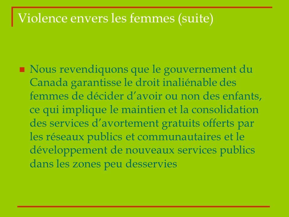 Nous revendiquons que le gouvernement du Canada garantisse le droit inaliénable des femmes de décider davoir ou non des enfants, ce qui implique le ma