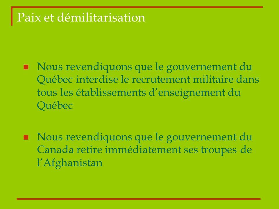Paix et démilitarisation Nous revendiquons que le gouvernement du Québec interdise le recrutement militaire dans tous les établissements denseignement