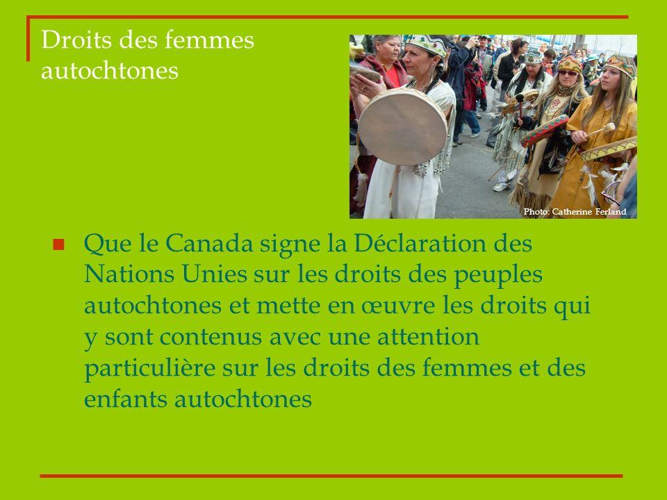 Droits des femmes autochtones Photo: Catherine Ferland Que le Canada signe la Déclaration des Nations Unies sur les droits des peuples autochtones et