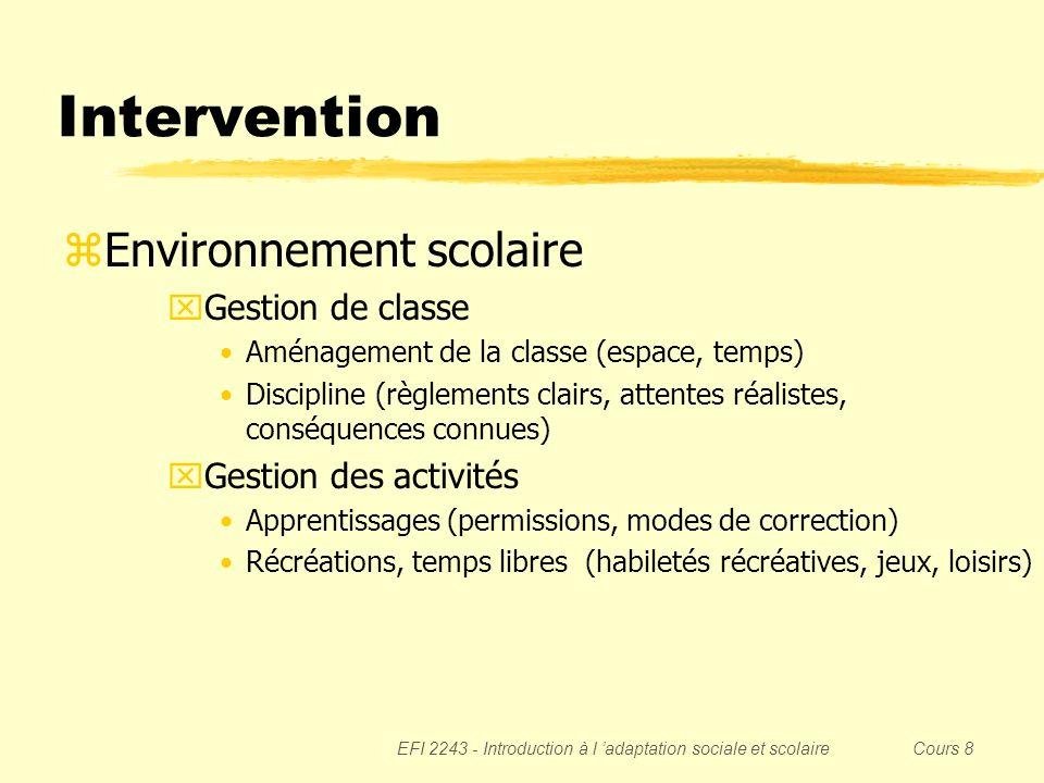 EFI 2243 - Introduction à l adaptation sociale et scolaire Cours 8 Intervention zEnvironnement scolaire xGestion de classe Aménagement de la classe (e