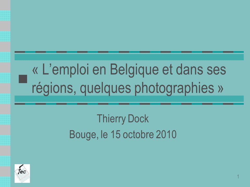 « Lemploi en Belgique et dans ses régions, quelques photographies » Thierry Dock Bouge, le 15 octobre 2010 1