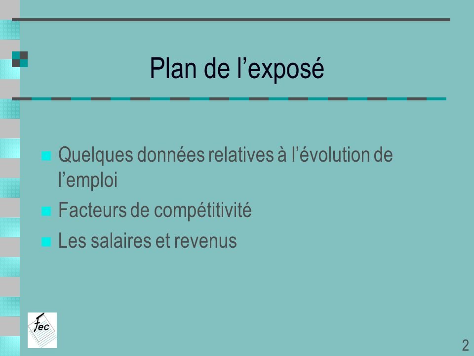 Plan de lexposé Quelques données relatives à lévolution de lemploi Facteurs de compétitivité Les salaires et revenus 2