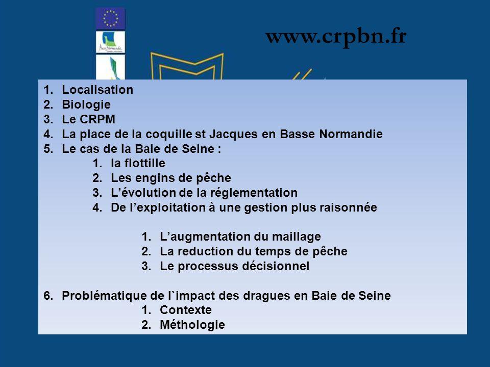 www.crpbn.fr 1.Localisation 2.Biologie 3.Le CRPM 4.La place de la coquille st Jacques en Basse Normandie 5.Le cas de la Baie de Seine : 1.la flottille