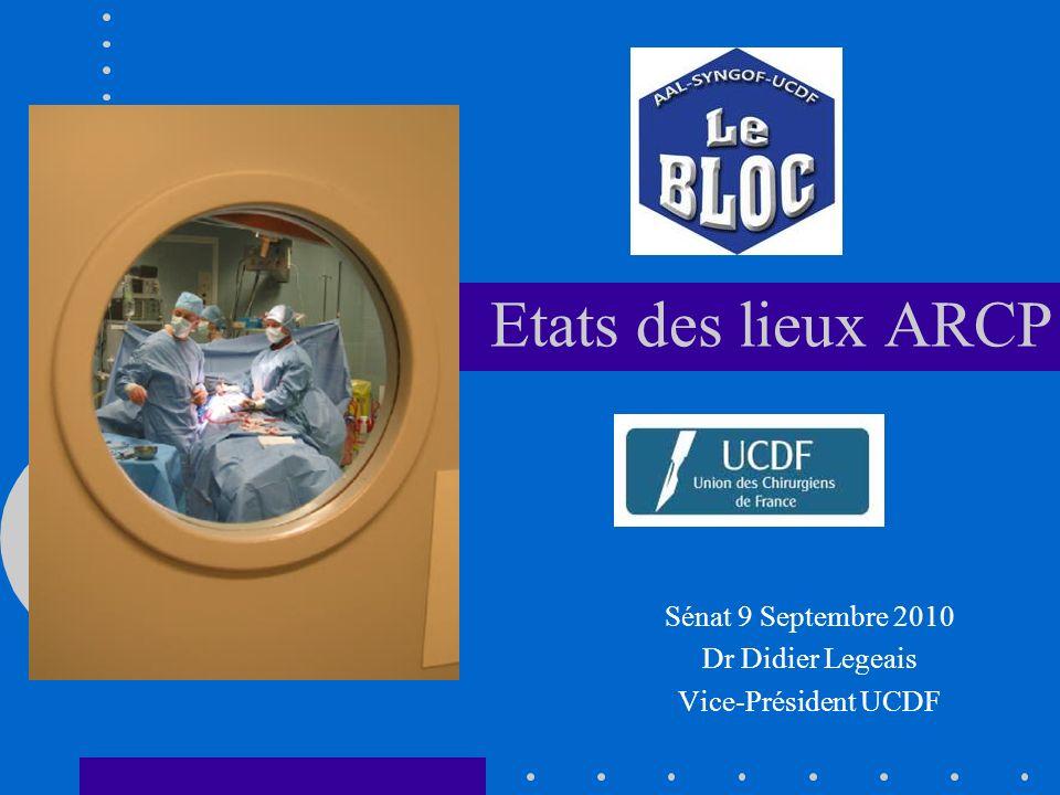 Sénat 9 Septembre 2010 Dr Didier Legeais Vice-Président UCDF Etats des lieux ARCP