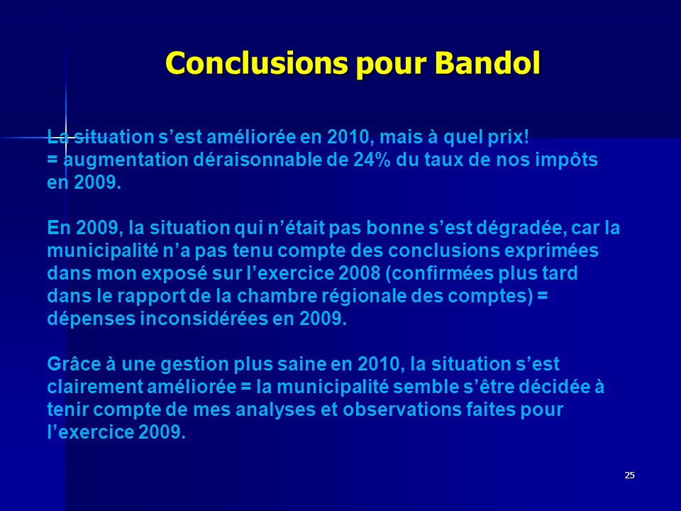 25 Conclusions pour Bandol Conclusions pour Bandol La situation sest améliorée en 2010, mais à quel prix! = augmentation déraisonnable de 24% du taux
