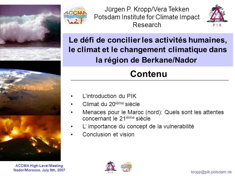 ACCMA High-Level Meeting Nador/Morocco, July 9th, 2007 kropp@pik-potsdam.de Vulnérabilité côtière Risques & Coûts de lélévation du niveau de la mer DINAS Coast 2004 Piste durable: B1 Piste actuelle: A2 Normative: 100ans Normative: 75ans BAU: B1 BAU: A2 Cibles de protection côtière