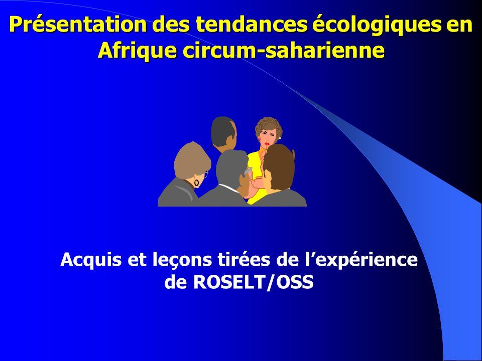 Acquis et leçons tirées de lexpérience de ROSELT/OSS Présentation des tendances écologiques en Afrique circum-saharienne