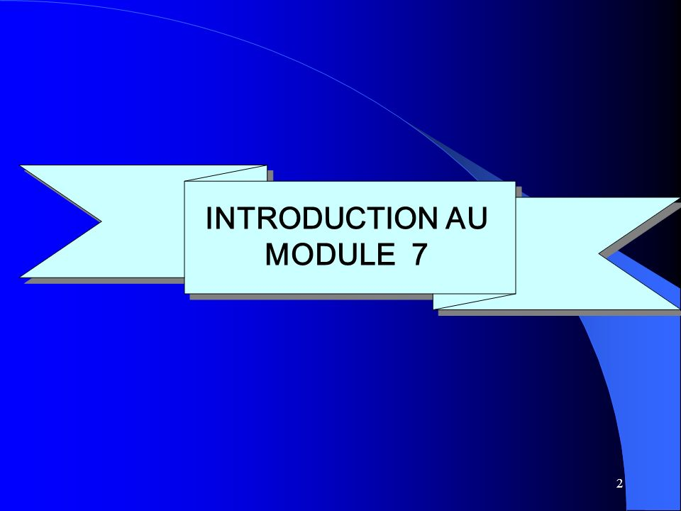2 INTRODUCTION AU MODULE 7