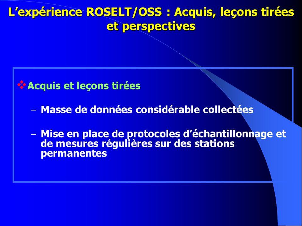 Lexpérience ROSELT/OSS : Acquis, leçons tirées et perspectives Acquis et leçons tirées – Masse de données considérable collectées – Mise en place de p