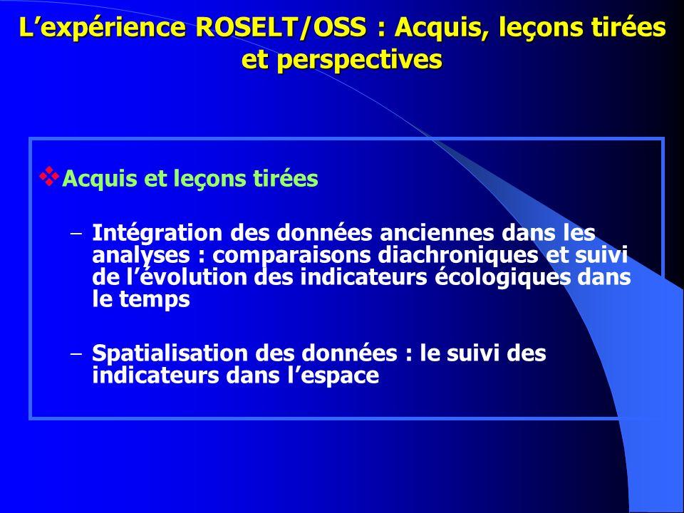 Lexpérience ROSELT/OSS : Acquis, leçons tirées et perspectives Acquis et leçons tirées – Intégration des données anciennes dans les analyses : compara