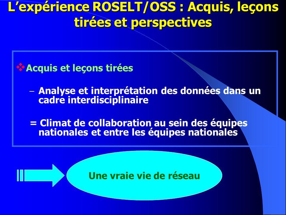 Lexpérience ROSELT/OSS : Acquis, leçons tirées et perspectives Acquis et leçons tirées – Analyse et interprétation des données dans un cadre interdisc