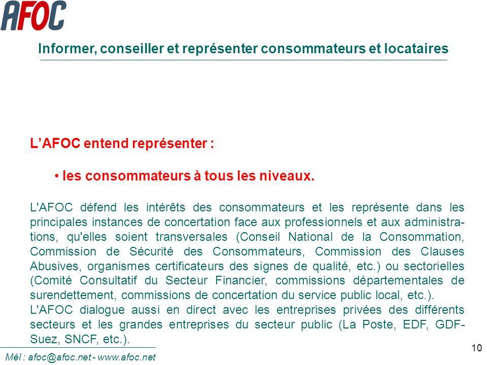10 LAFOC entend représenter : les consommateurs à tous les niveaux. L'AFOC défend les intérêts des consommateurs et les représente dans les principale