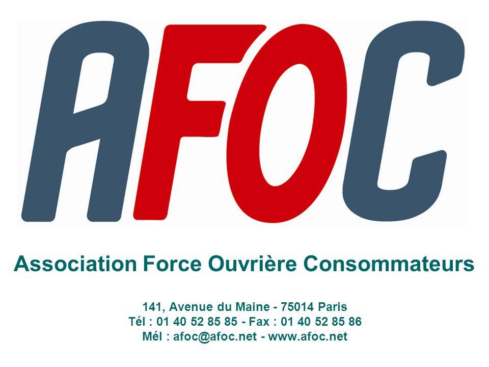 Association Force Ouvrière Consommateurs 141, Avenue du Maine - 75014 Paris Tél : 01 40 52 85 85 - Fax : 01 40 52 85 86 Mél : afoc@afoc.net - www.afoc
