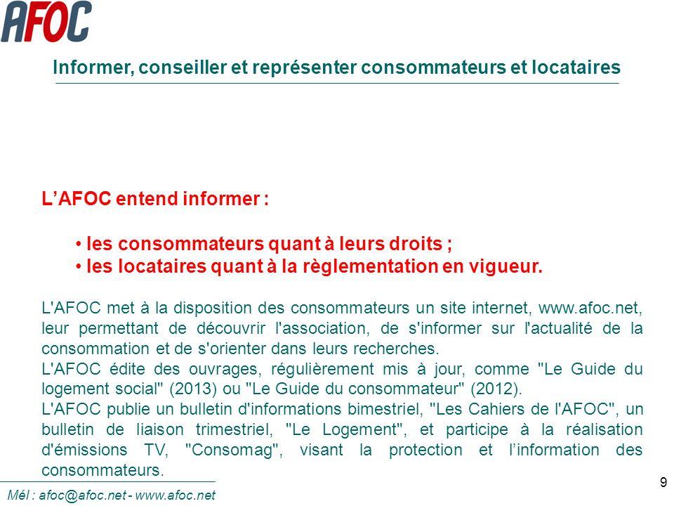 9 LAFOC entend informer : les consommateurs quant à leurs droits ; les locataires quant à la règlementation en vigueur. L'AFOC met à la disposition de
