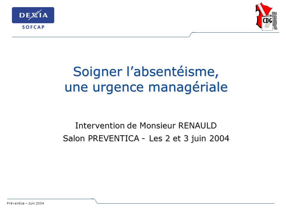 Préventica – Juin 2004 Soigner labsentéisme, une urgence managériale Intervention de Monsieur RENAULD Salon PREVENTICA - Les 2 et 3 juin 2004