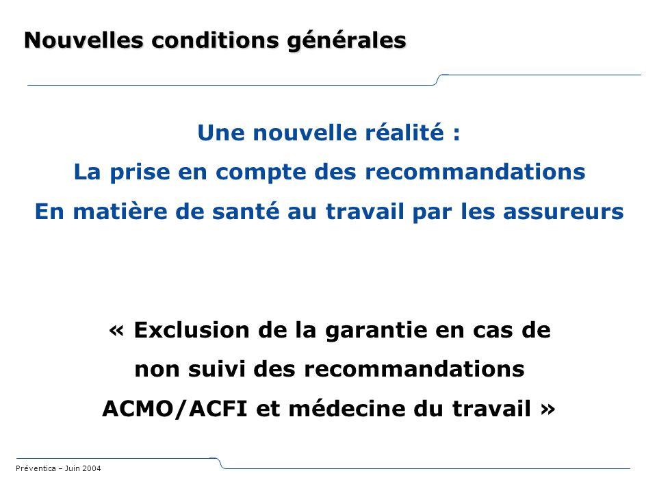 Préventica – Juin 2004 Nouvelles conditions générales Une nouvelle réalité : La prise en compte des recommandations En matière de santé au travail par