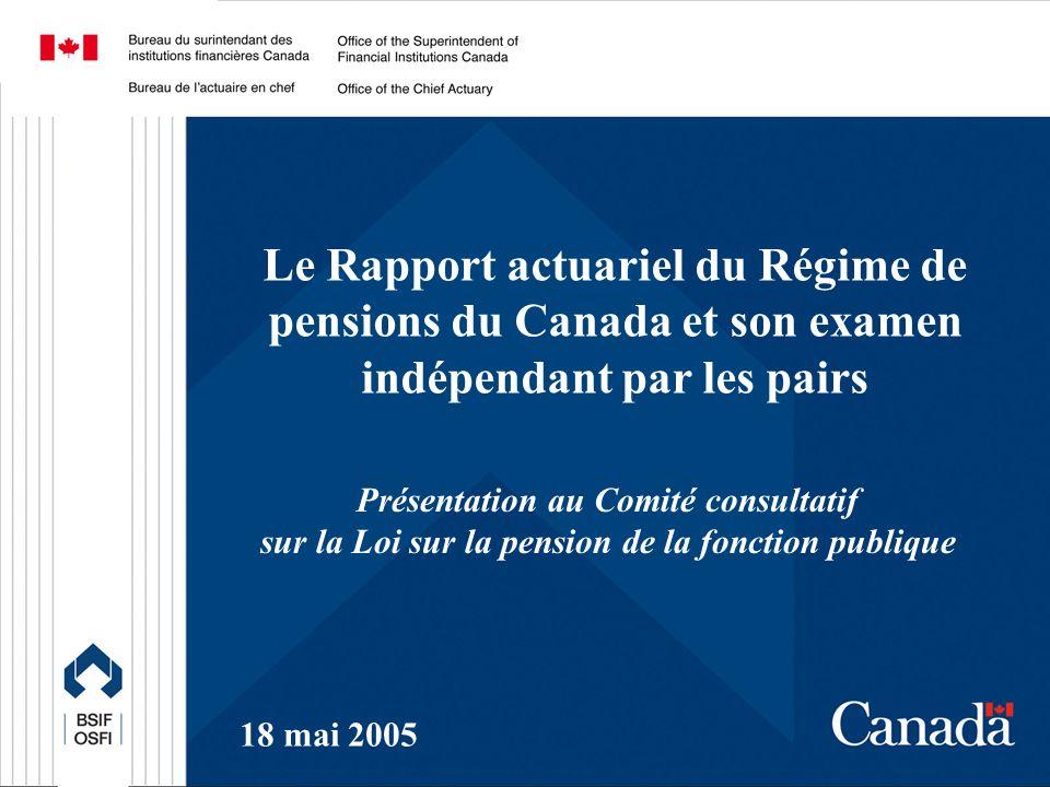 Le Rapport actuariel du Régime de pensions du Canada et son examen indépendant par les pairs Présentation au Comité consultatif sur la Loi sur la pension de la fonction publique 18 mai 2005