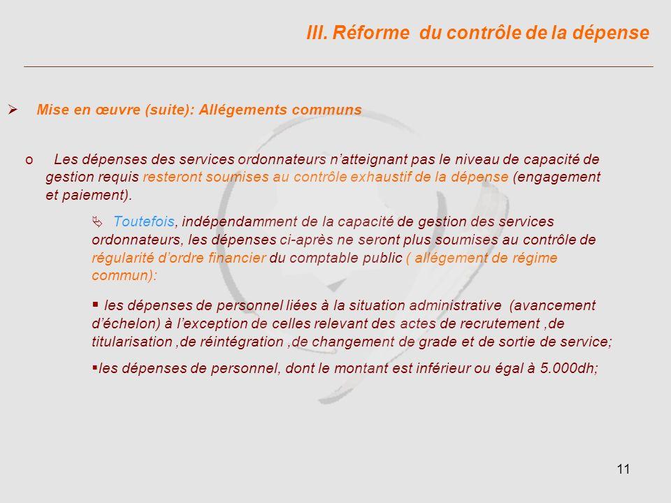 11 o Les dépenses des services ordonnateurs natteignant pas le niveau de capacité de gestion requis resteront soumises au contrôle exhaustif de la dépense (engagement et paiement).